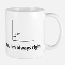 Yes, Im always right Small Small Mug