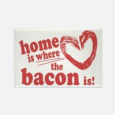Home is where the Bacon is Rectangle Magnet