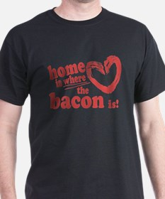 Home is where the Bacon is T-Shirt