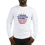Worrying Works! Long Sleeve T-Shirt