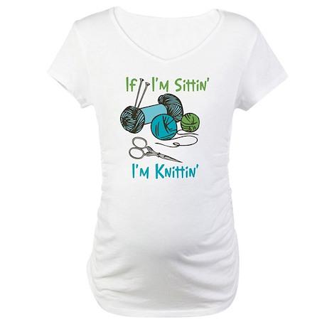 If I'm Sittin' Maternity T-Shirt
