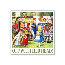 """OFF WITH HER HEAD! Square Sticker 3"""" x 3"""""""