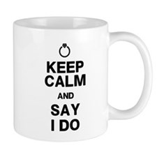 Keep Calm Say I Do Mug