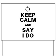 Keep Calm Say I Do Yard Sign
