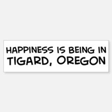 Tigard - Happiness Bumper Bumper Bumper Sticker