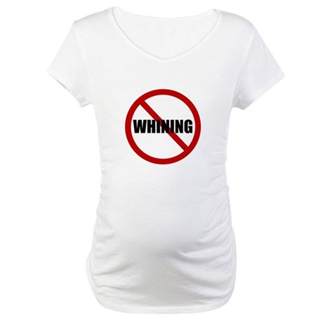 No Whining Maternity T-Shirt
