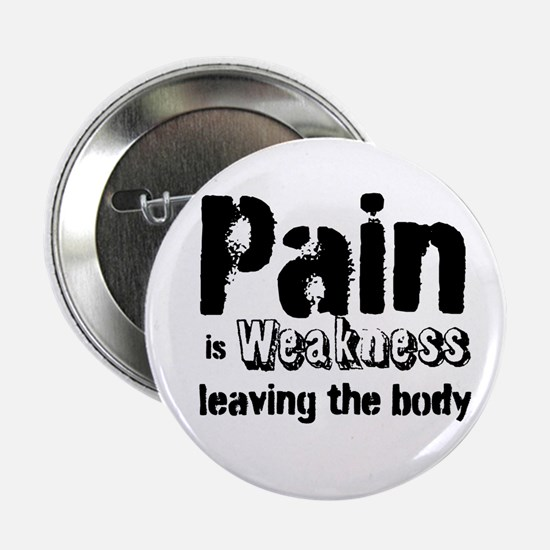 """Pain is Weakness leaving the body 2.25"""" Butto"""