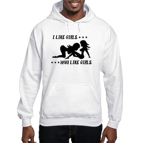 I Like Girls Who Like Girls Hoodie