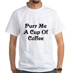 Purr Me A Cup of Coffee White T-Shirt