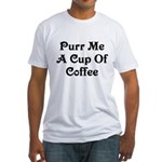 Purr Me A Cup of Coffee Fitted T-Shirt