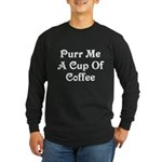Purr Me A Cup of Coffee Long Sleeve Dark T-Shirt