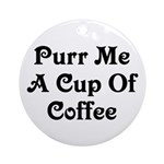 Purr Me A Cup of Coffee Ornament (Round)