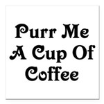 Purr Me A Cup of Coffee Square Car Magnet 3
