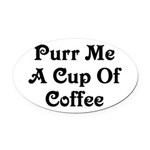 Purr Me A Cup of Coffee Oval Car Magnet