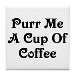 Purr Me A Cup of Coffee Tile Coaster