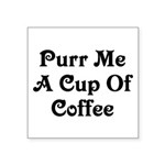 Purr Me A Cup of Coffee Square Sticker 3