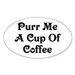 Purr Me A Cup of Coffee Sticker (Oval)