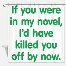 In My Novel - Writer Shower Curtain