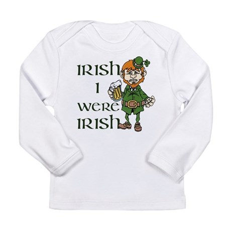 Irish I were Irish Long Sleeve Infant T-Shirt