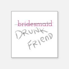Bridesmaid a.k.a. Drunk Friend Sticker