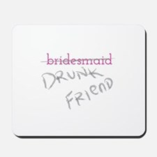 Bridesmaid a.k.a. Drunk Friend Mousepad