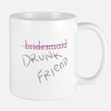 Bridesmaid a.k.a. Drunk Friend Mug