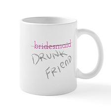 Bridesmaid a.k.a. Drunk Friend Mug