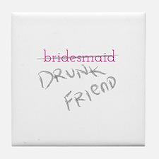 Bridesmaid a.k.a. Drunk Friend Tile Coaster