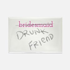 Bridesmaid a.k.a. Drunk Friend Rectangle Magnet