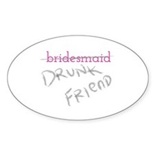 Bridesmaid aka Drunk Friend Decal