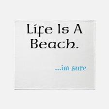 life is a beach Throw Blanket