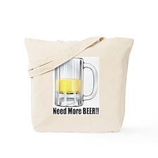 Need More BEER!! Tote Bag