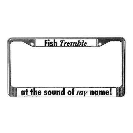 Fish Tremble... License Plate Frame