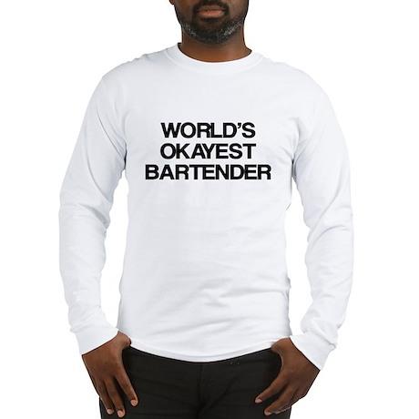 World's Okayest Bartender Long Sleeve T-Shirt