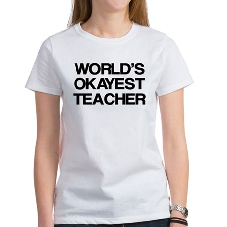 World's Okayest Teacher Women's T-Shirt