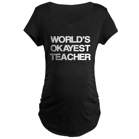 World's Okayest Teacher Maternity Dark T-Shirt