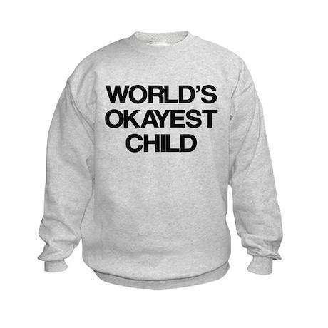 World's Okayest Child Kids Sweatshirt