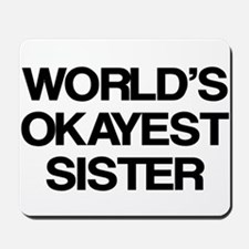 World Okayest Sister Mousepad