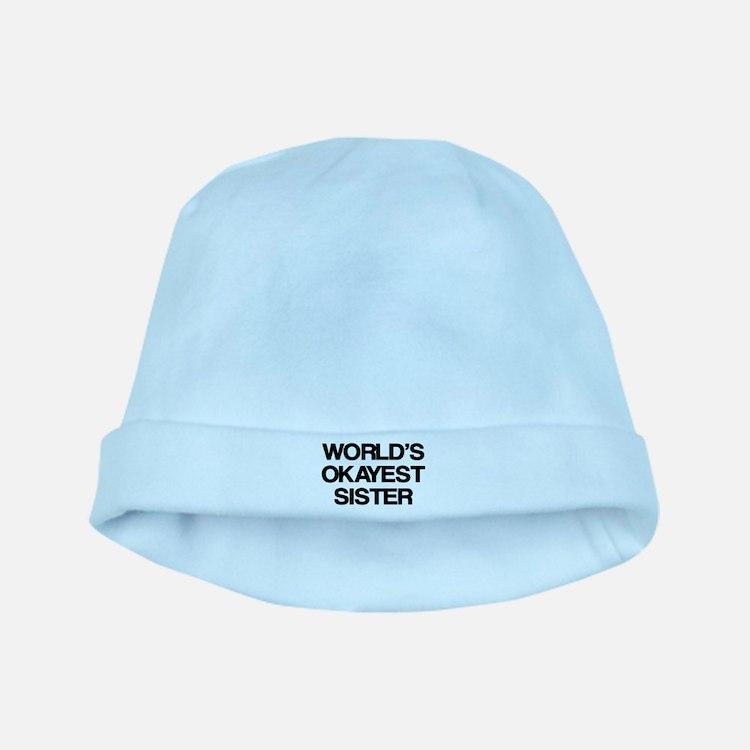 World Okayest Sister baby hat