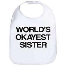 World Okayest Sister Bib