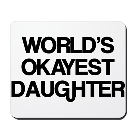World's Okayest Daughter Mousepad