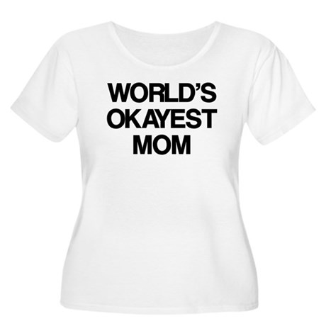 World Okayest Mom Women's Plus Size Scoop Neck T-S