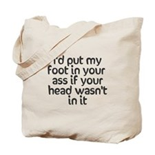 I'd put my foot in your ass Tote Bag