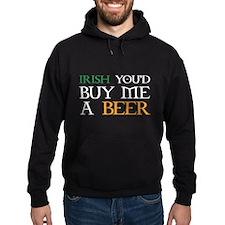 Irish you'd buy me a beer Hoodie