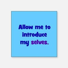 "Introduce My Selves Square Sticker 3"" x 3"""