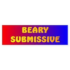 BEARY SUBMISSIVE Bumper Bumper Sticker