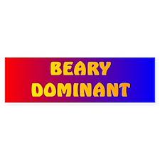 BEARY DOMINANT Bumper Bumper Sticker