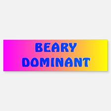 BEARY DOMINANT 3 Bumper Bumper Bumper Sticker
