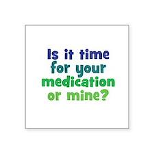 "Your Meds or Mine? Square Sticker 3"" x 3"""
