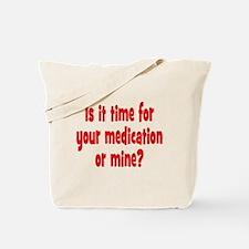 Your Meds or Mine? Tote Bag